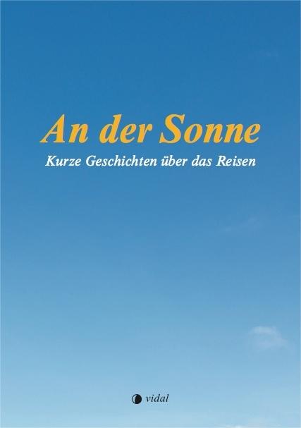 An Der Sonne Kurze Geschichten Über Das Reisen Sandra Rutschi |Autorin Bern